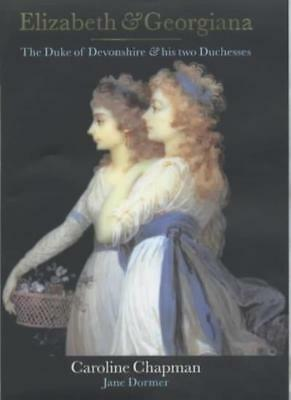 Elizabeth and Georgiana: The Duke of Devonshire and His Two Duchesses By Caroli