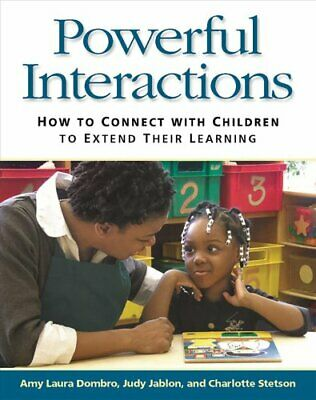 Powerful Interactions: How to Connect with Children to Extend Their Learning...