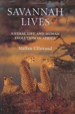Savannah Lives: Animal Life and the Human Evolution of Africa By Staffan Ulfstr