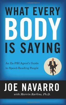 What Every BODY is Saying: An Ex-FBI Agent's Guide to Speed-Reading People By J