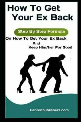 How to Get Your Ex Back Step by Step Formula on How to Get Your... 9781726731539