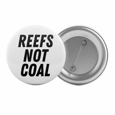 "Reefs Not Coal Badge Button Pin 1.25"" Anti-Mining Environmental Slogan"