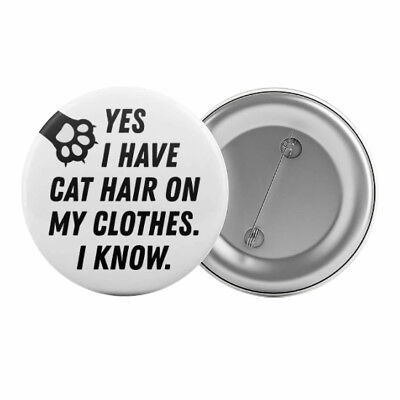 "Yes I Have Cat Hair On My Clothes I Know Badge Button Pin 1.25"" Funny Slogan"