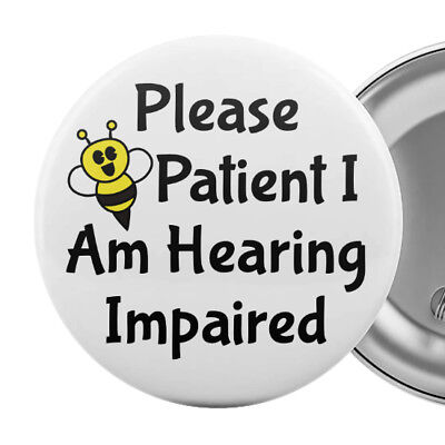 "Please Be Patient I Am Hearing Impaired Badge Button Pin 2.25"" Deaf Aid"