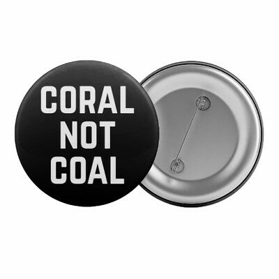 "Coral Not Coal Badge Button Pin 1.25"" Anti-Mining Environmental Slogan Reef"