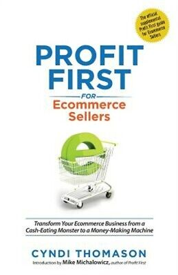 Profit First for Ecommerce Sellers: Transform Your Ecommerce Business from a Cas