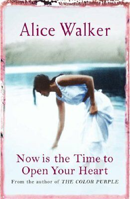 Now Is the Time to Open Your Heart By Alice Walker. 9780753819579