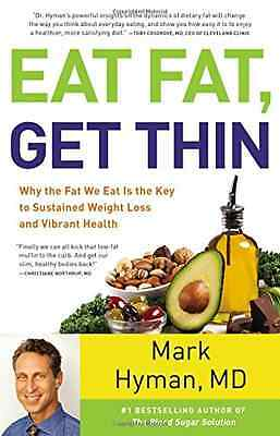 Eat Fat, Get Thin: Why the Fat We Eat Is the Key to Sus - Hardcover NEW Mark Hym