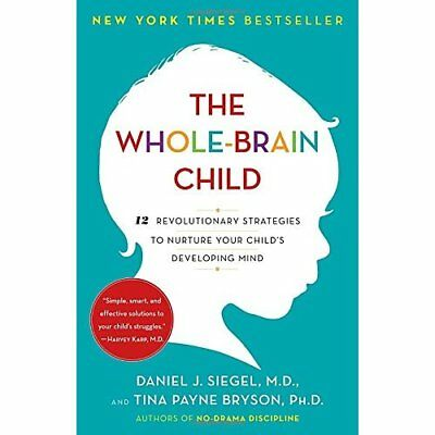 The Whole-Brain Child: 12 Revolutionary Strategies to N - Paperback NEW Siegel,