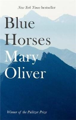 Blue Horses by Mary Oliver 9781472153746 (Paperback, 2018)