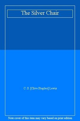 The Silver Chair By C. S. [Clive Staples] Lewis