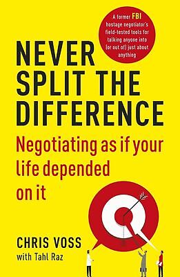 Never Split the Difference: Negotiating as if Your Life Depended by Chris Voss