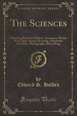 The Sciences: A Reading Book for Children, Astronomy, Physics Heat, Light,...