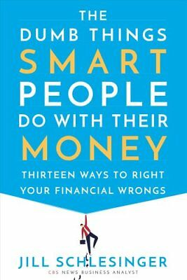 The Dumb Things Smart People Do with Their Money Thirteen Ways ... 9780525622178