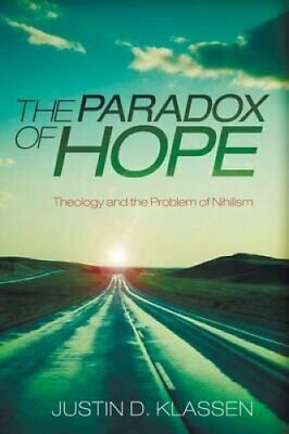 The Paradox of Hope: Theology and the Problem of Nihilism by Justin D....