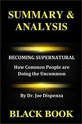Summary & Analysis: Becoming Supernatural by Dr. Joe Dispenza: How Common People