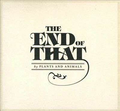 The End of That [Digipak] by Plants and Animals CD 2012 Lightshow Before NEW