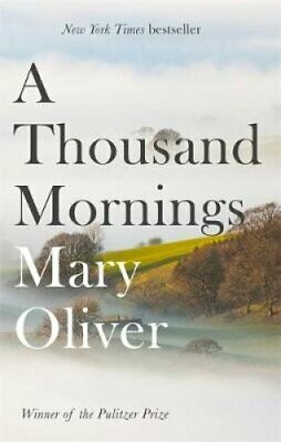 A Thousand Mornings by Mary Oliver 9781472153760 (Paperback, 2018)
