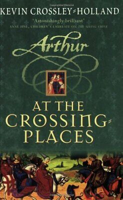 At the Crossing-Places (Arthur Trilogy) By Kevin Crossley Holland