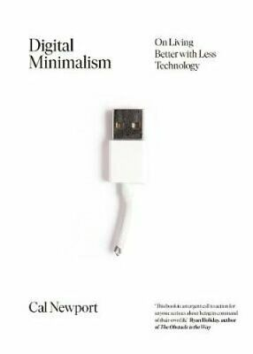 Digital Minimalism On Living Better with Less Technology 9780241341131