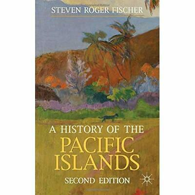 A History of the Pacific Islands Fischer, Steven Roger
