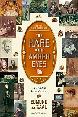 The Hare with Amber Eyes: A Hidden Inheritance By Edmund de Waal. 9780312569372