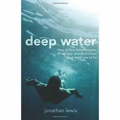Deep Water: How to Face Fatherlessness, Fill the Gap, and Be The Man God Made Yo
