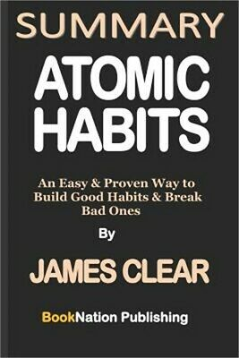 Summary of Atomic Habits by James Clear: An Easy & Proven Way to Build Good Habi
