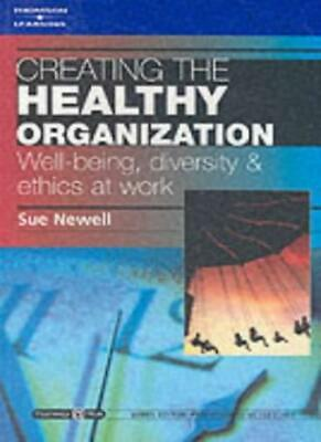 Creating the Healthy Organization: Well-Being, Diversity and Ethics at Work (.