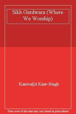 Where We Worship: Sikh Gurdwara-Kanwaljit Kaur-Singh