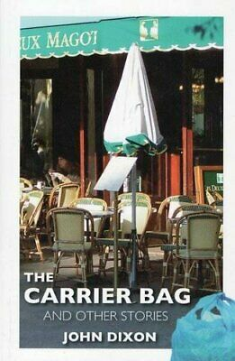 The Carrier Bag: and Other Stories-Prof. John Dixon