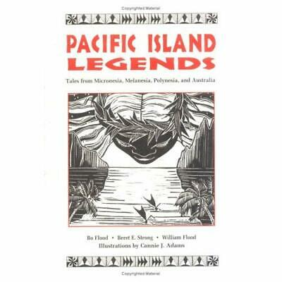Pacific Island Legends: Tales from Micronesia, Melanesia, Polynesia and Austrial