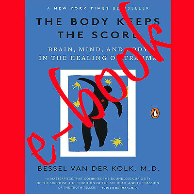 The Body Keeps the Score: Brain, Mind, and Body in the Healing of Trau [*P-D-F*]