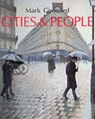Cities and People : A Social and Architectural History by Girouard, Mark