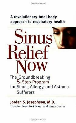Sinus Relief Now : The Groundbreaking 5-Step Program for Sinus, Allergy, and Ast