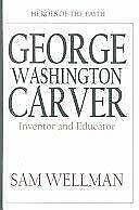George Washington Carver : Inventor and Naturalist by Wellman, Sam-ExLibrary