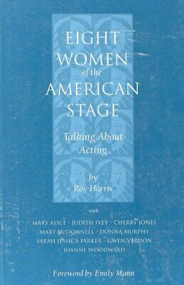Eight Women of the American Stage : Talking about Acting by Harris, Roy