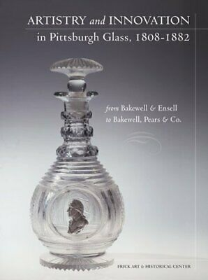 Artistry and Innovation in Pittsburgh Glass, 1808-1882 : From Bakewell-ExLibrary