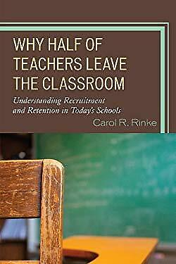 Why Half of Teachers Leave the Classroom : Understanding Recruitment a-ExLibrary