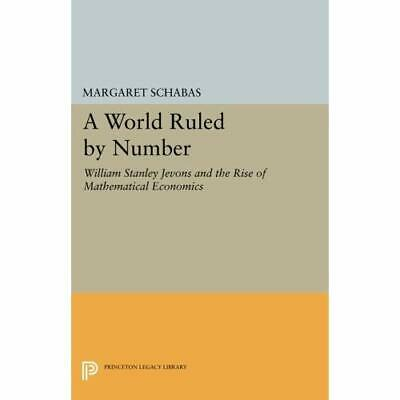 A World Ruled by Number: William Stanley Jevons and the - Paperback NEW Margaret