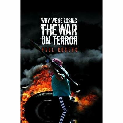 Why We're Losing the War on Terror - Paperback NEW Rogers, Paul 2007-12-11