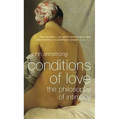Conditions of Love: The Philosophy of Intimacy - Paperback NEW Armstrong, John 2