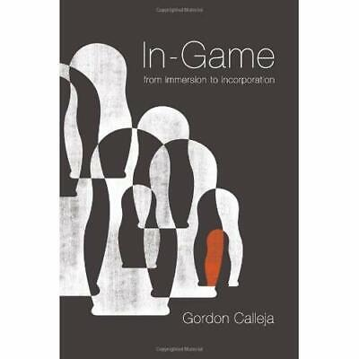 In-Game: From Immersion to Incorporation - Hardcover NEW Gordon Calleja 2011-06-