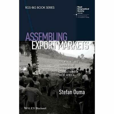Assembling Export Markets: The Making and Unmaking of G - Paperback NEW Stefan O