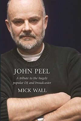 Good, JOHN PEEL: A TRIBUTE TO THE MUCH-LOVED DJ AND BROADCASTER., Mick. Wall, Bo