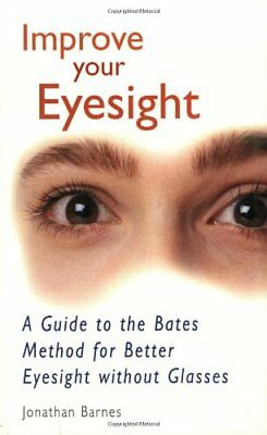 (Good)-Improve Your Eyesight: A Guide to the Bates Method for Better Eyesight Wi