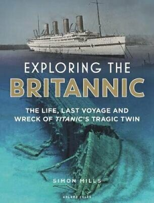 Exploring the Britannic The life, last voyage and wreck of Tita... 9781472954923