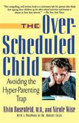 over Scheduled Child : Avoiding the Hyper-Parenting Trap by Rosenfeld, Alvin