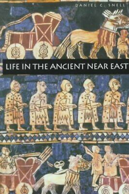 Life in the Ancient Near East, 3100-332 B.C.E. by Daniel C. Snell 9780300076660