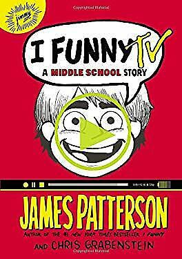 I Funny TV: A Middle School Story by Patterson, James, Grabenstein, Chris